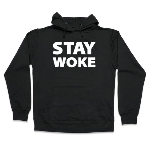 Stay Woke Hooded Sweatshirt