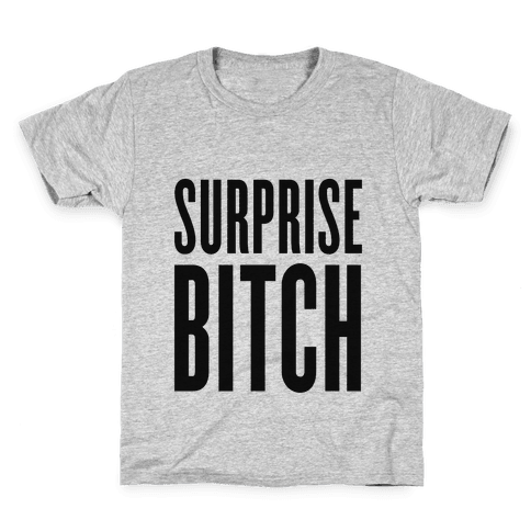Surprise, Bitch! Kids T-Shirt
