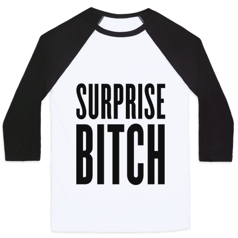 Surprise, Bitch! Baseball Tee