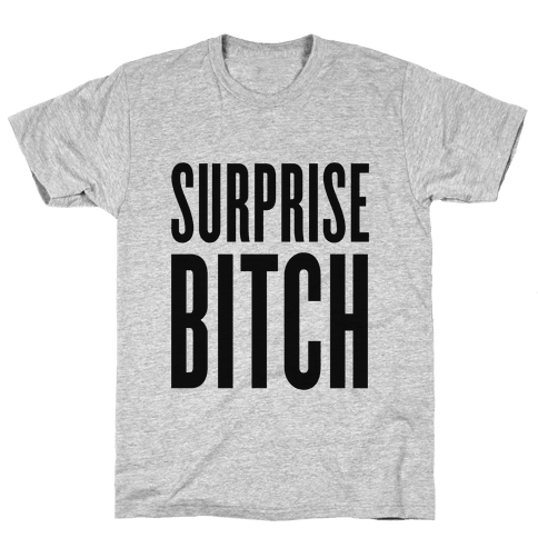 Surprise, Bitch! Mens T-Shirt
