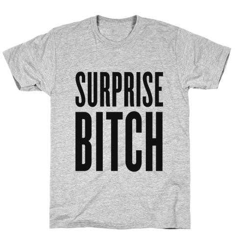 Surprise, Bitch! T-Shirt