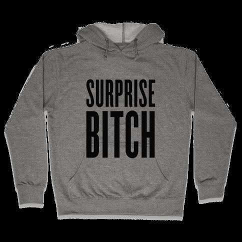 Surprise, Bitch! Hooded Sweatshirt