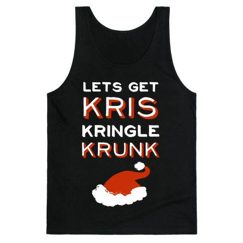 Lets Get Kris Kringle Krunk Tank Top