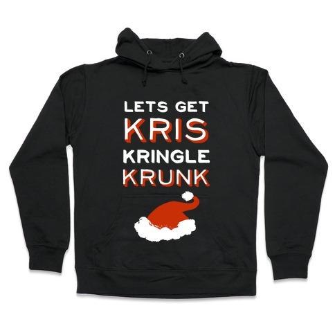 Lets Get Kris Kringle Krunk Hooded Sweatshirt