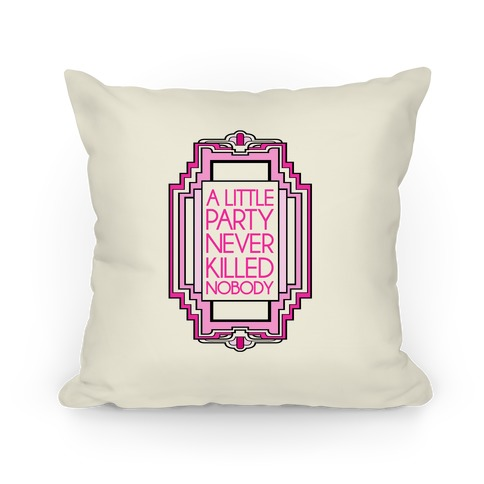 A Little Party Never Killed Nobody Pillow Pillow
