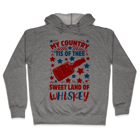 My Country 'Tis of Thee, Sweet Land of Whiskey Hooded Sweatshirt