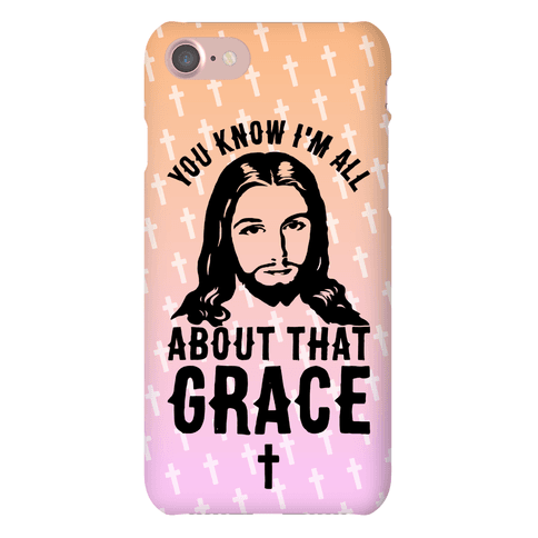 You Know I'm All About That Grace Phone Case