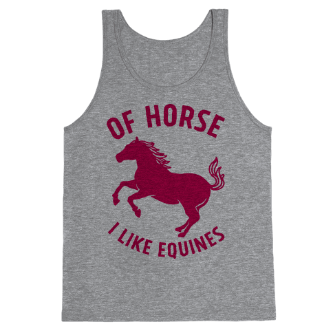 Of Horse I Like Equines Tank Top