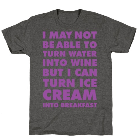 I Can Turn Ice Cream into Breakfast T-Shirt