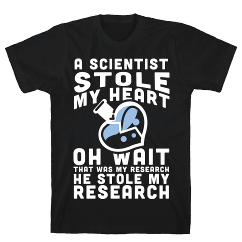A Scientist Stole My Research Mens T-Shirt