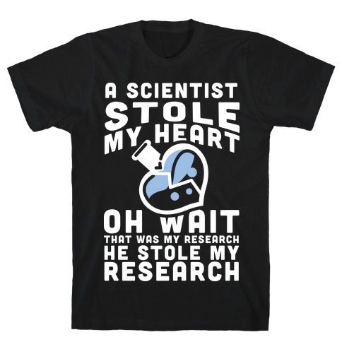 A Scientist Stole My Research T-Shirt