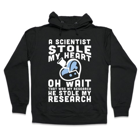 A Scientist Stole My Research Hooded Sweatshirt