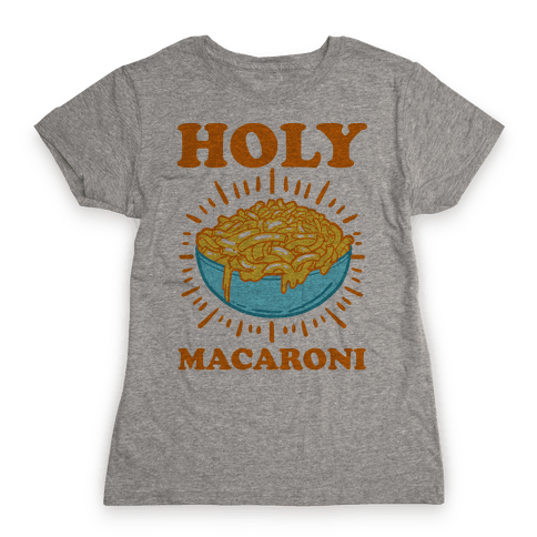 Holy Macaroni Womens T-Shirt