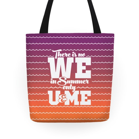 There Is No We In Summer Only U And Me Tote