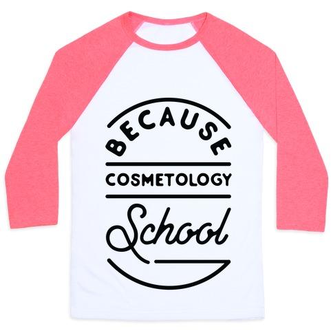 Because Cosmetology School Baseball Tee