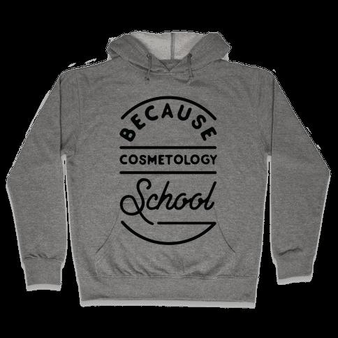 Because Cosmetology School Hooded Sweatshirt