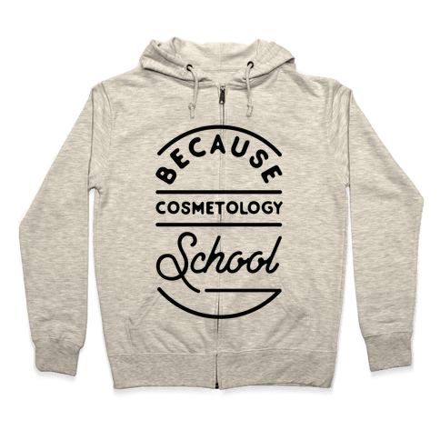 Because Cosmetology School Zip Hoodie