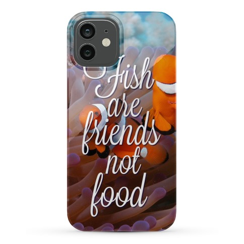 Fish Are Friends Not Food Phone Case