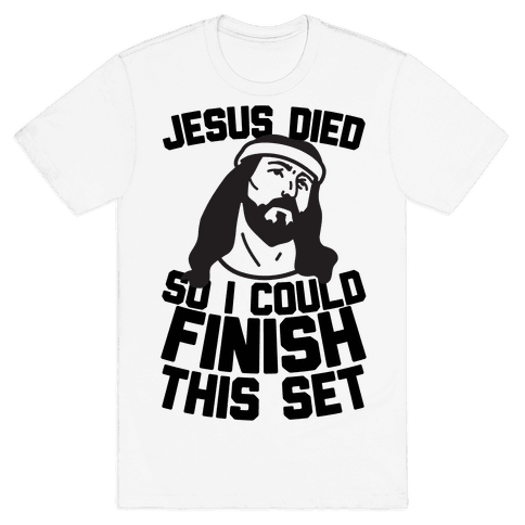 Jesus Died So I Could Finish This Set Mens T-Shirt