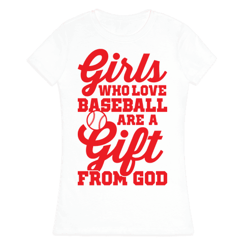 Girls Who Love Baseball Are A Gift From God Womens T-Shirt