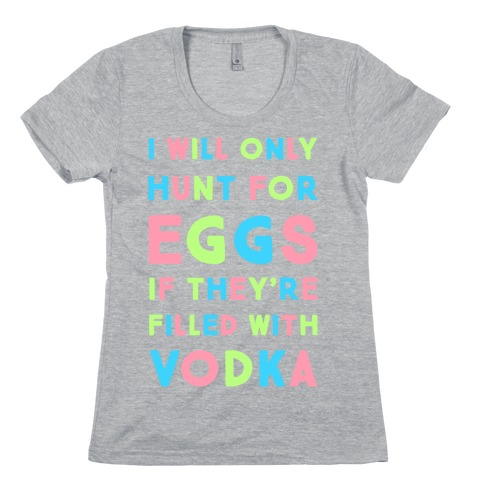 I Will Only Hunt For Eggs If They're Filled With Womens T-Shirt