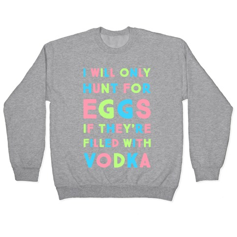 I Will Only Hunt For Eggs If They're Filled With Pullover
