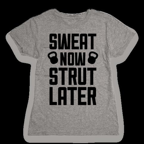 Sweat Now, Strut Later Womens T-Shirt