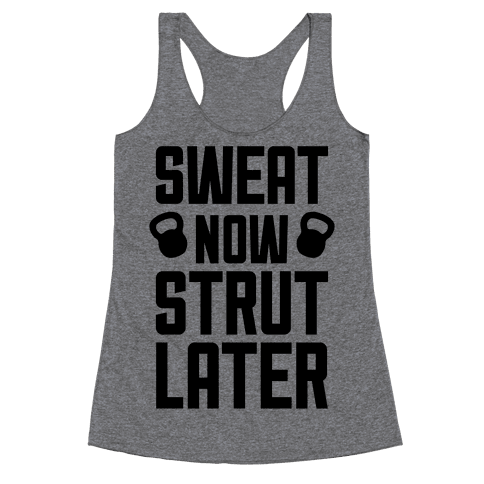 Sweat Now, Strut Later Racerback Tank Top