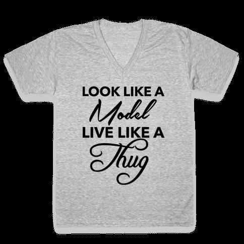 Look Like A Model, Live Like A Thug V-Neck Tee Shirt