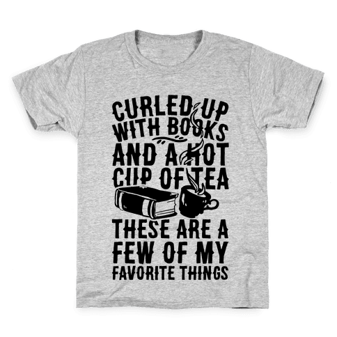 Curled Up With Books And A Hot Cup Of Tea These Are A Few Of My Favorite Things Kids T-Shirt