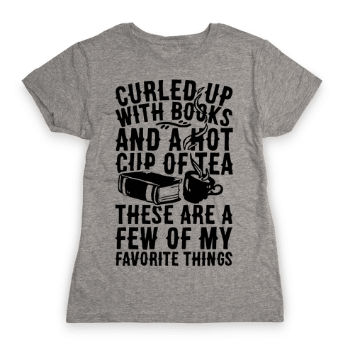 Curled Up With Books And A Hot Cup Of Tea These Are A Few Of My Favorite Things Womens T-Shirt