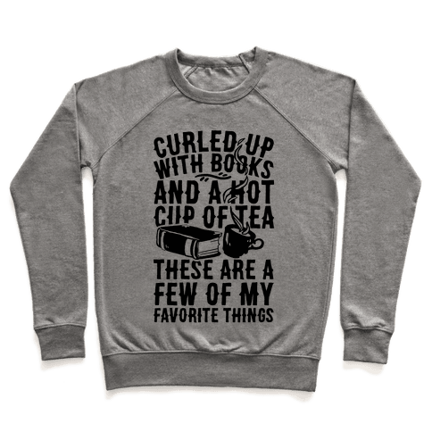 Curled Up With Books And A Hot Cup Of Tea These Are A Few Of My Favorite Things Pullover