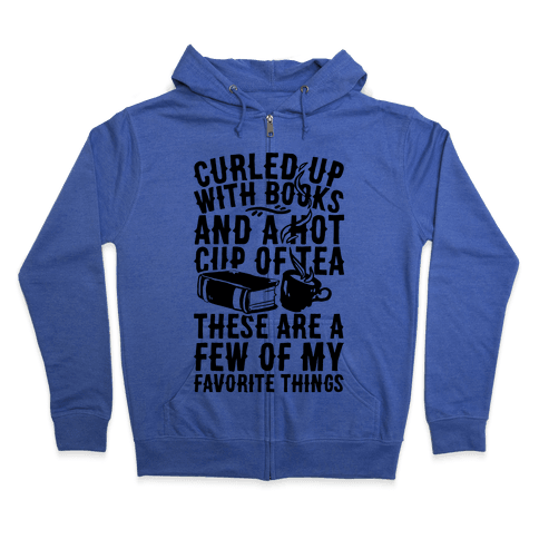 Curled Up With Books And A Hot Cup Of Tea These Are A Few Of My Favorite Things Zip Hoodie