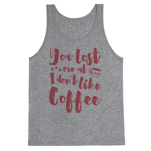 You Lost Me At I Don't Like Coffee Tank Top