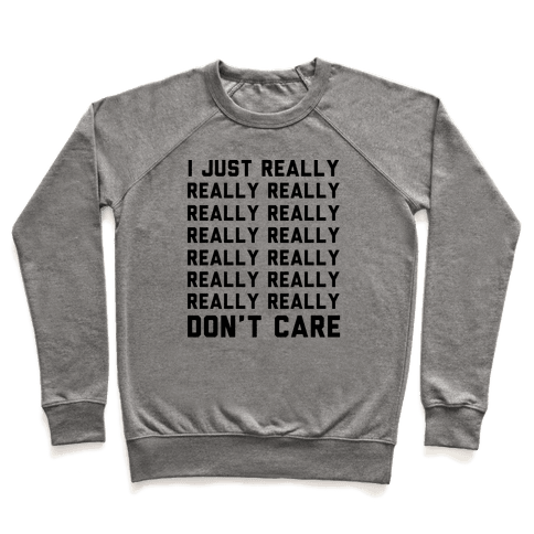 I Just Really Really Don't Care Pullover