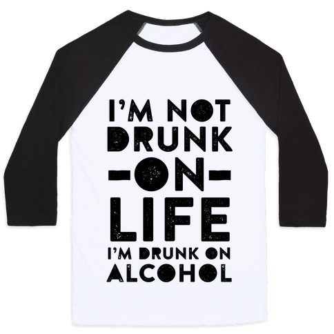 I'm Not Drunk On Life I'm Drunk On Vodka Baseball Tee