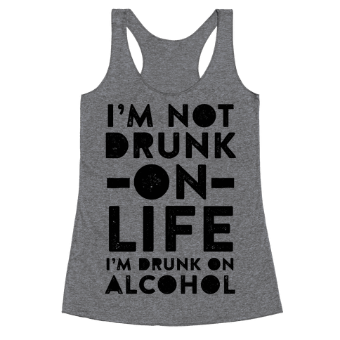 I'm Not Drunk On Life I'm Drunk On Vodka Racerback Tank Top