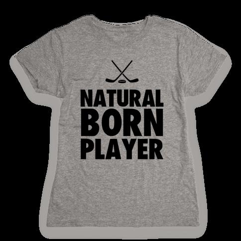 Natural Born Player (hockey) Womens T-Shirt