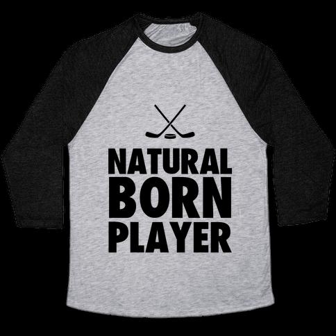 Natural Born Player (hockey) Baseball Tee