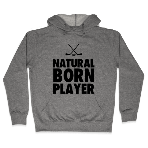 Natural Born Player (hockey) Hooded Sweatshirt