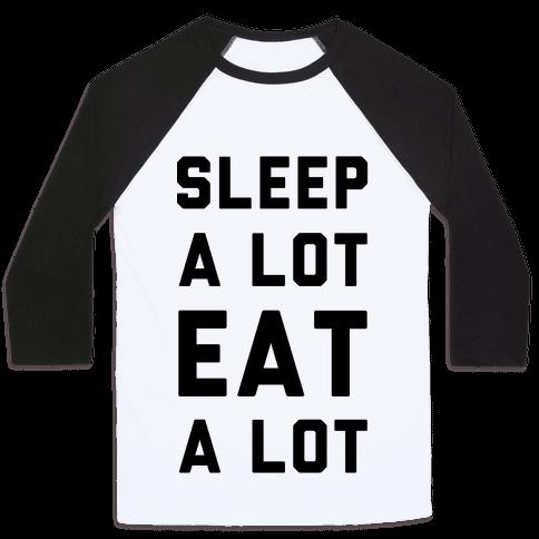 Sleep a Lot Eat a Lot Baseball Tee