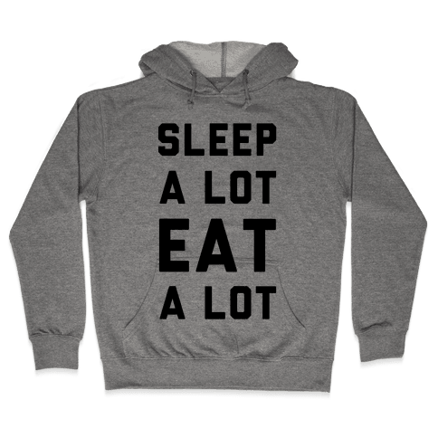 Sleep a Lot Eat a Lot Hooded Sweatshirt