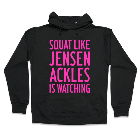 Squat Like Jensen Ackles Is Watching Hooded Sweatshirt