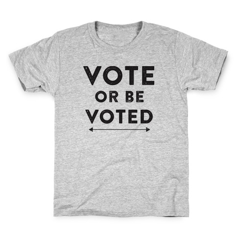 Vote or be Voted Kids T-Shirt