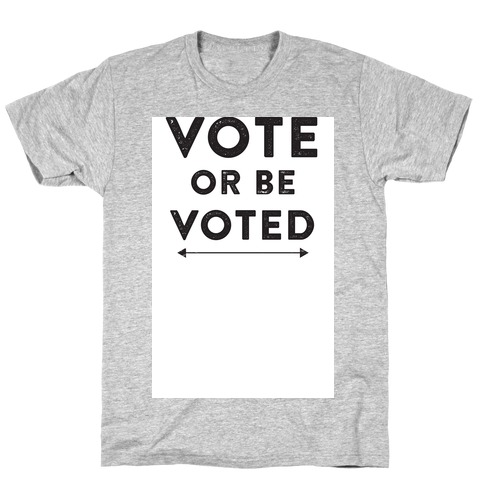 Vote or be Voted T-Shirt