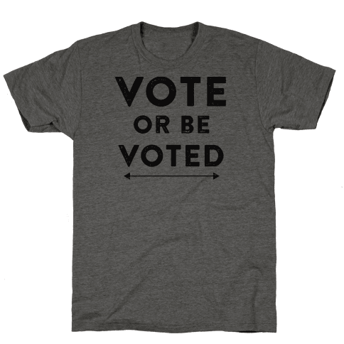 Vote or be Voted Mens T-Shirt