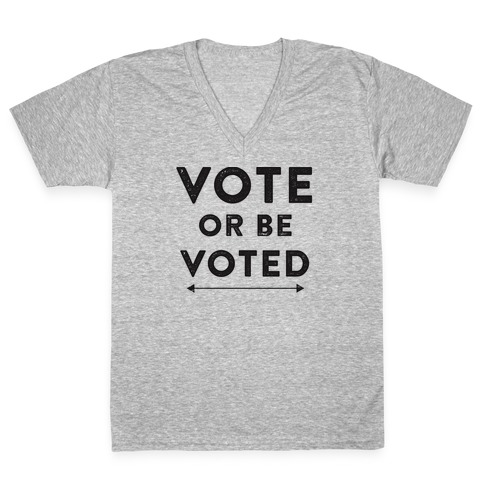Vote or be Voted V-Neck Tee Shirt