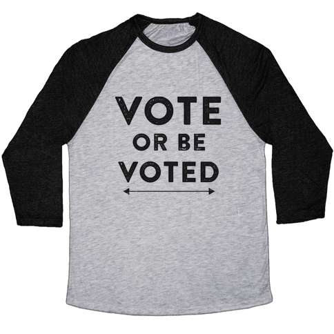 Vote or be Voted Baseball Tee
