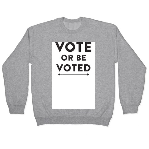 Vote or be Voted Pullover