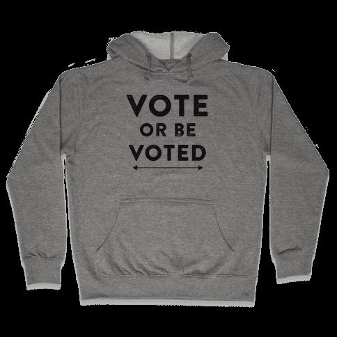 Vote or be Voted Hooded Sweatshirt